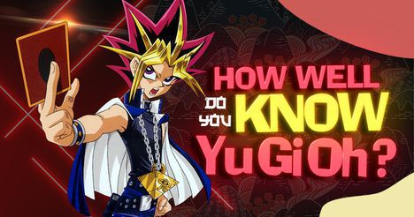 How Well Do You Know Yugioh?