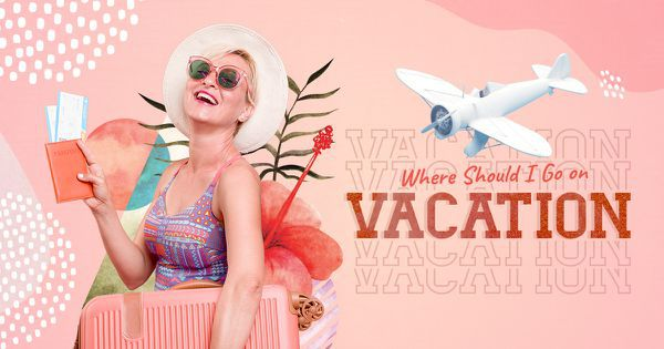 Where Should I Go on Vacation?