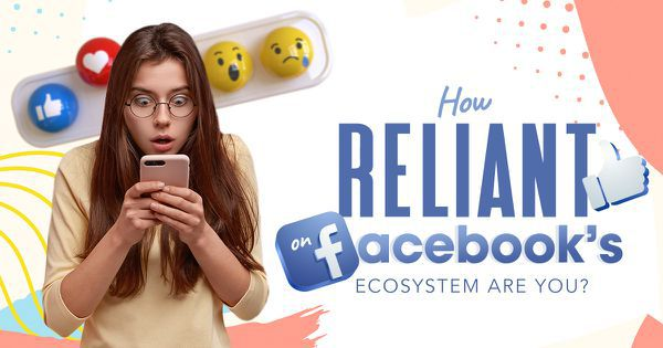 How Reliant On Facebook's Ecosystem Are You?