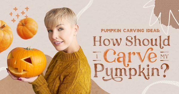 Pumpkin Carving Ideas: How Should I Carve My Pumpkin?